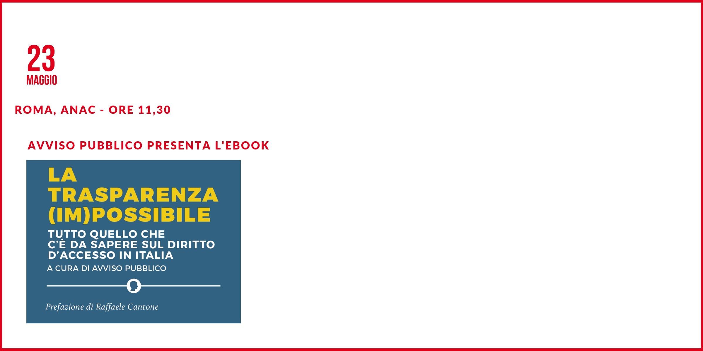 """""""La trasparenza (im)possibile"""": il 23 maggio a Roma, con Raffaele Cantone, la presentazione dell'ebook di Avviso Pubblico sul diritto di accesso"""