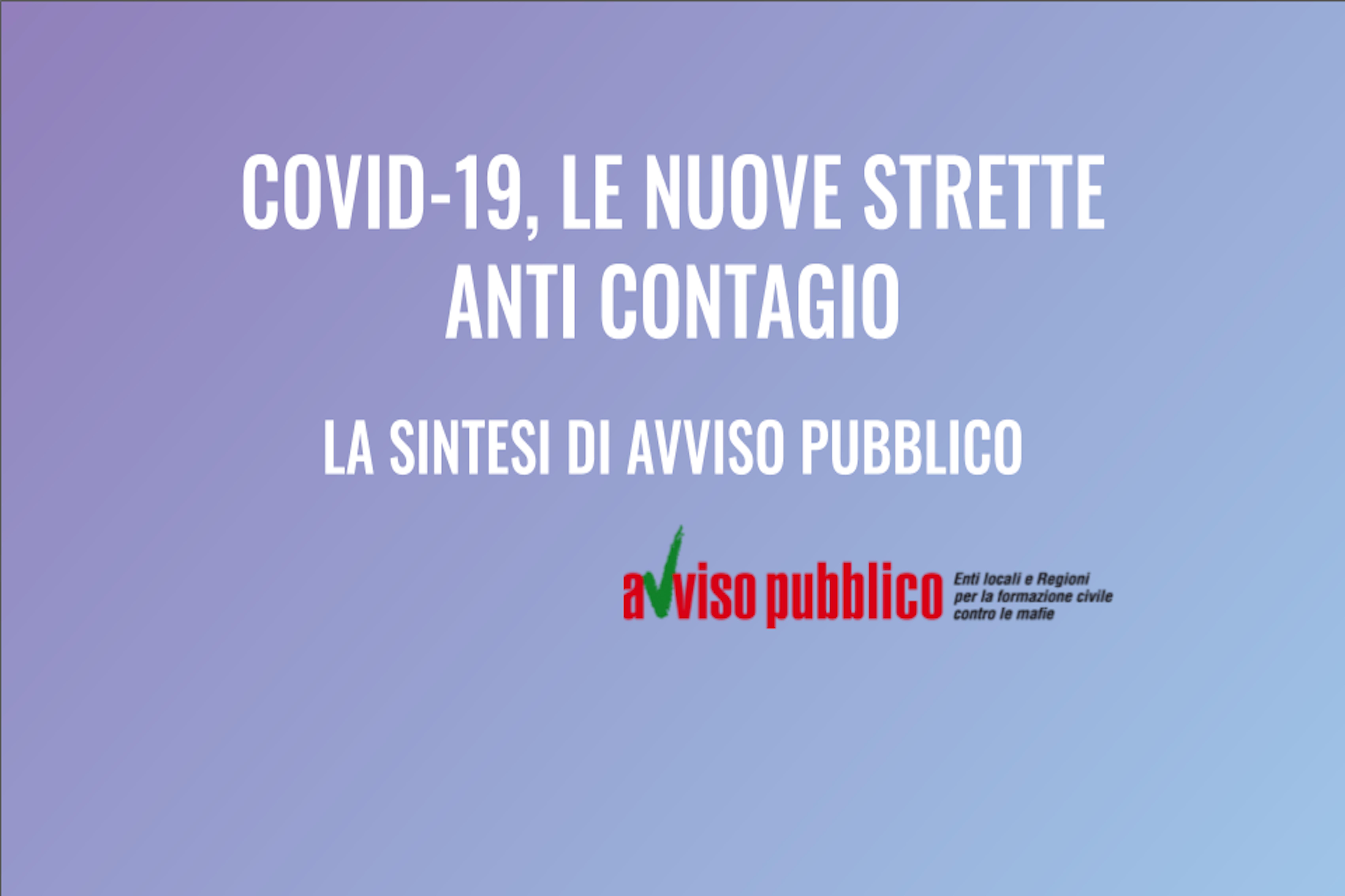 DECRETI ANTI-COVID, LE NUOVE STRETTE NELLA SINTESI DI AVVISO PUBBLICO
